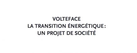 Volteface - La transition énergétique. Un projet de société